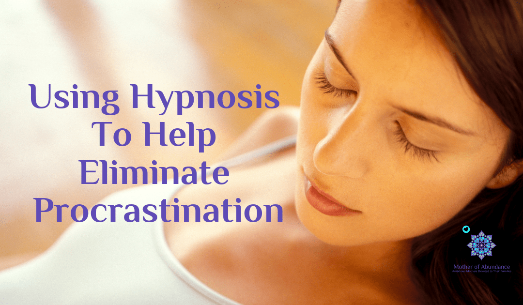 Using Hypnosis To Help Eliminate Procrastination ⋆ Mother